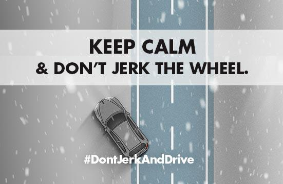 Keep Calm and Don't Jerk the Wheel